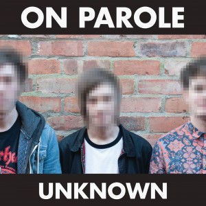 On_Parole_-_Unknown_EP_2015_01front