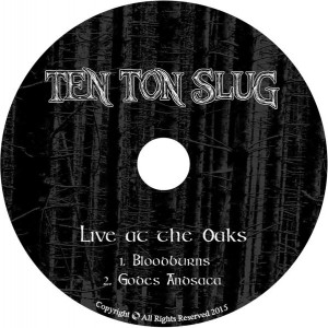 Ten_Ton_Slug_-_Live_At_The_Oaks_Demo2015